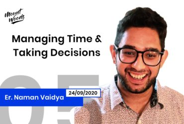 Managing Time and Taking Decisions | Er. Naman Vaidya Ex – Bose Employee | Ep. 05