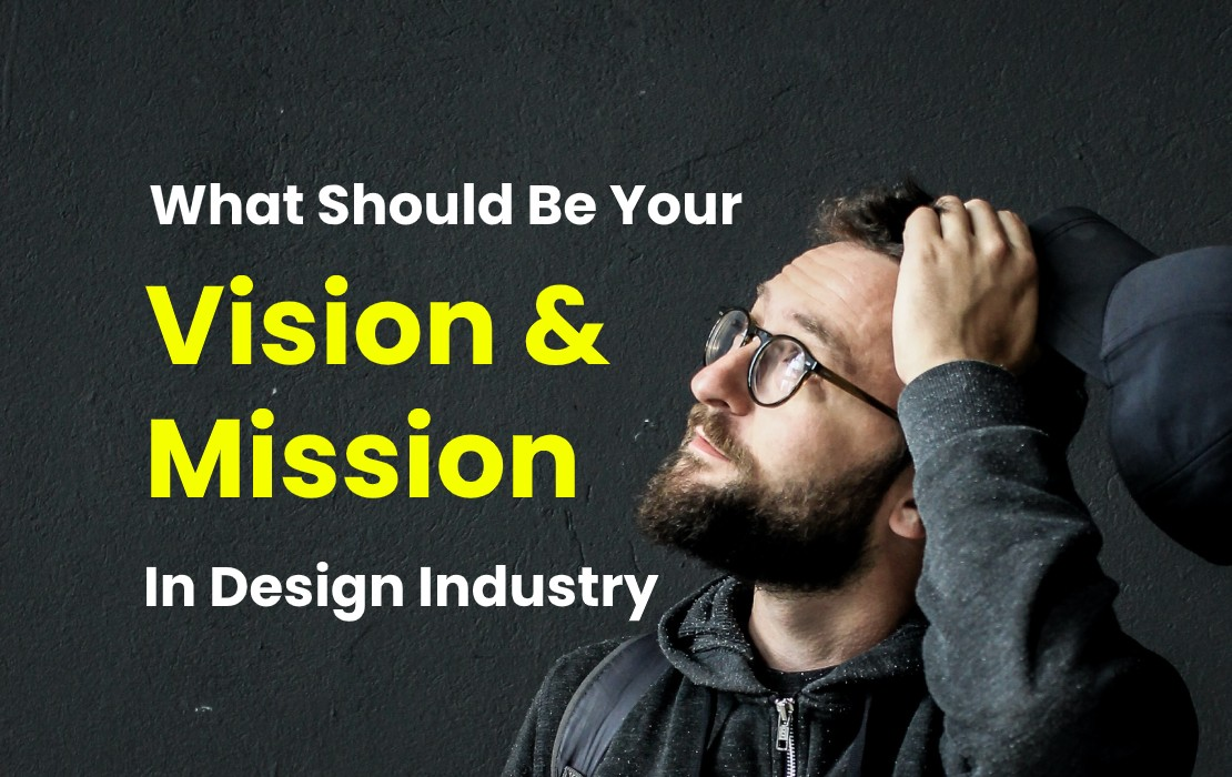 What Should Be Your Vision and Mission In Design Industry?