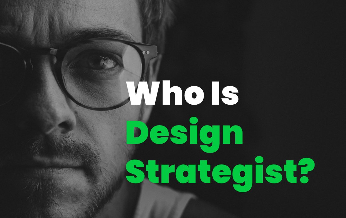 Who Is A Design Strategist? Top 10 Roles Of A Design Strategist