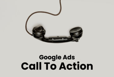 Learn How To Increase PPC Ads Productivity By Using Google Ads Call To Action