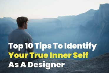 Top 10 Tips To Identify Your True Inner Self As A Designer