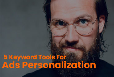 5 Important Keyword Tools For Ads Personalization and Competitor Analysis