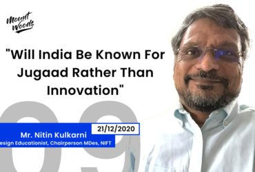 Will India Be Known For Jugaad Rather Than Innovation? Mr. Nitin Kulkarni, Chairperson NIFT | Ep. 09 Part 3