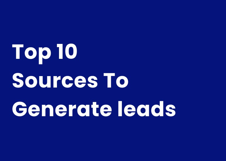 Top 10 Sources To Generate Leads