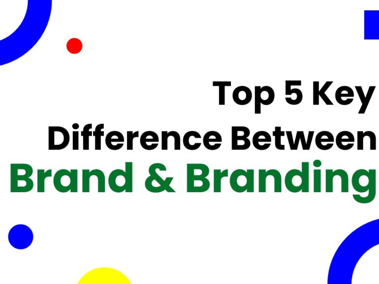 Top 5 Key Difference Between Brand and Branding That You Don't Know