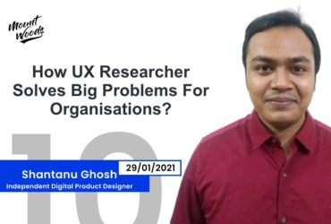 How UX Researcher Solves Big Problems For Organisations? | Shantanu Ghosh | Ep. 10 | Part – 3