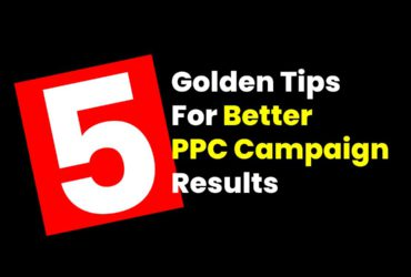5 Golden Tips For Better PPC Campaign Results