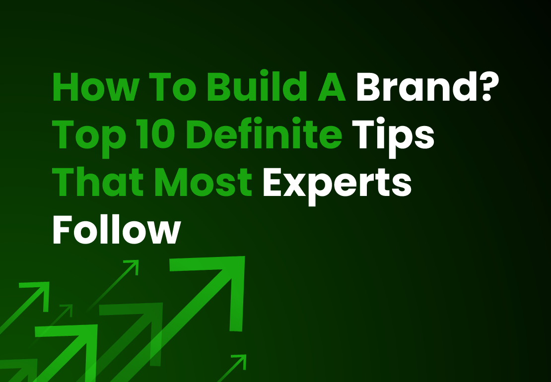 How To Build A Brand? Top 10 Tips That Most Experts Follow