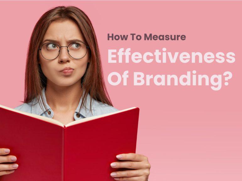How To Measure Effectiveness Of Branding?