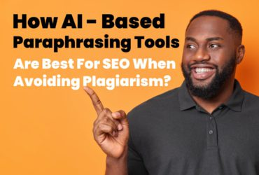 How AI-Based Paraphrasing Tools Are Best For SEO When Avoiding Plagiarism?