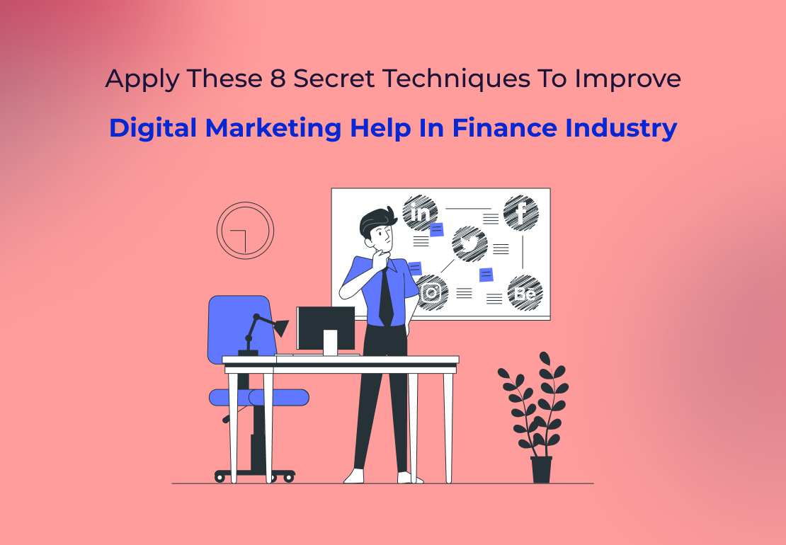 Apply These 8 Secret Techniques To Improve Digital Marketing Help In Finance Industry